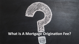 20190503105521-What is a mortgage origination fee.jpg